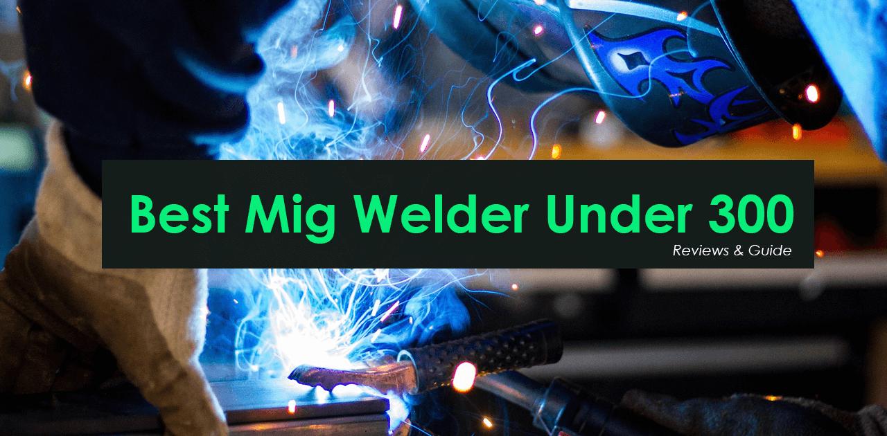 Best Mig Welder Under 300