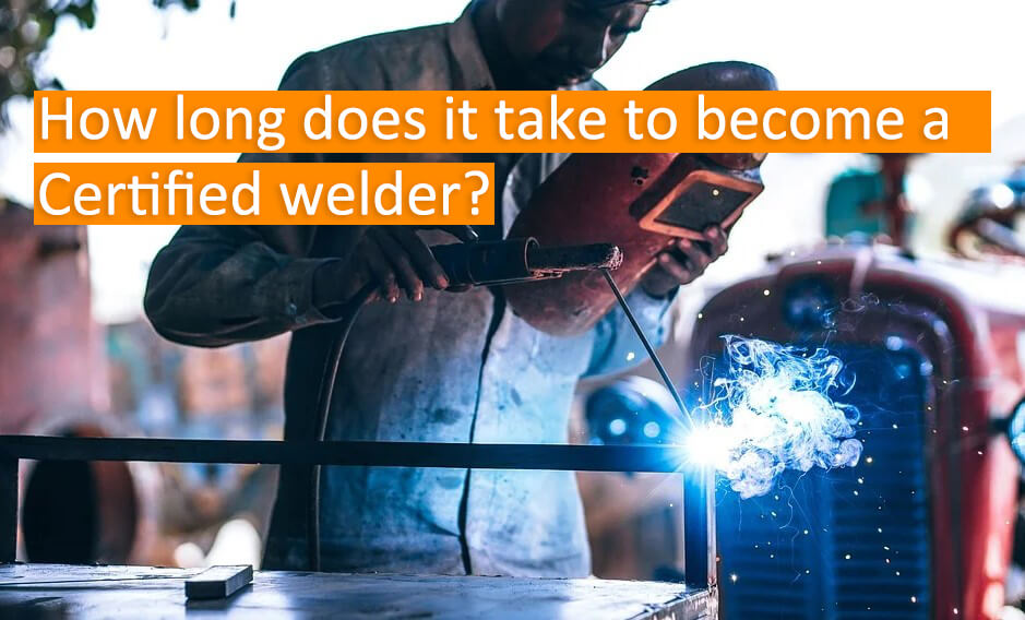 How long does it take to become a Certified welder