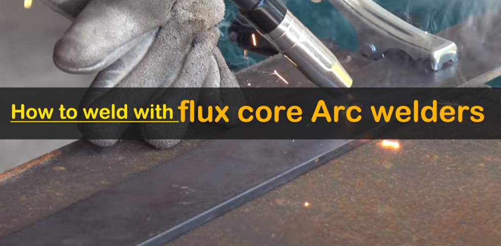How to Weld with flux core arc welder