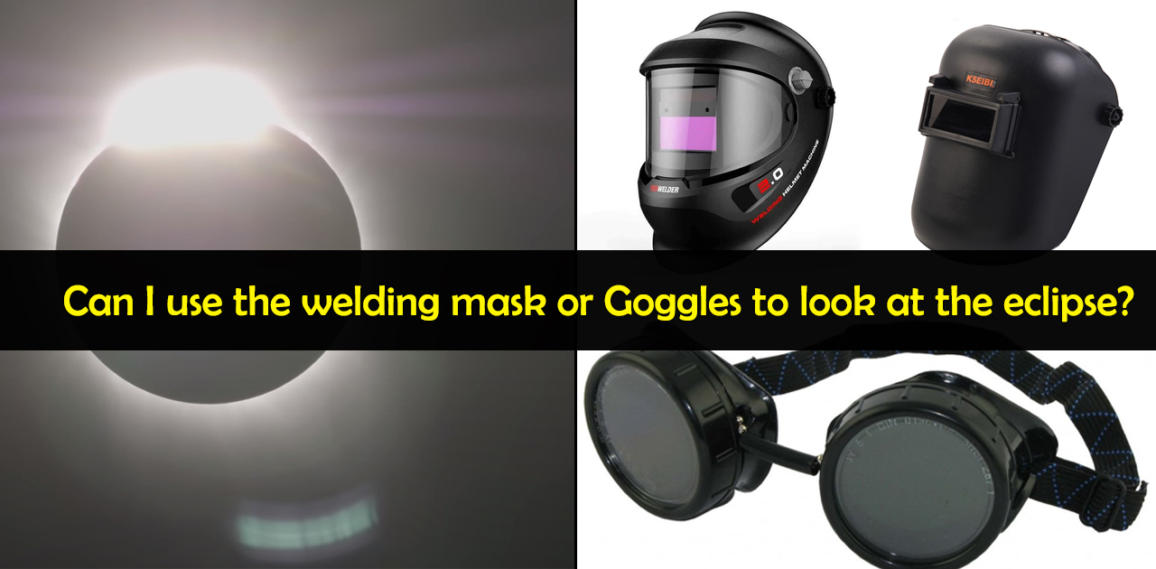 Can I use the welding mask or Goggles to look at the eclipse