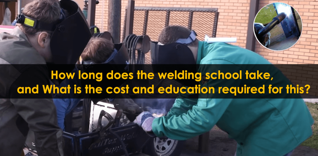 How long does the welding school take and What is the cost and education required for this