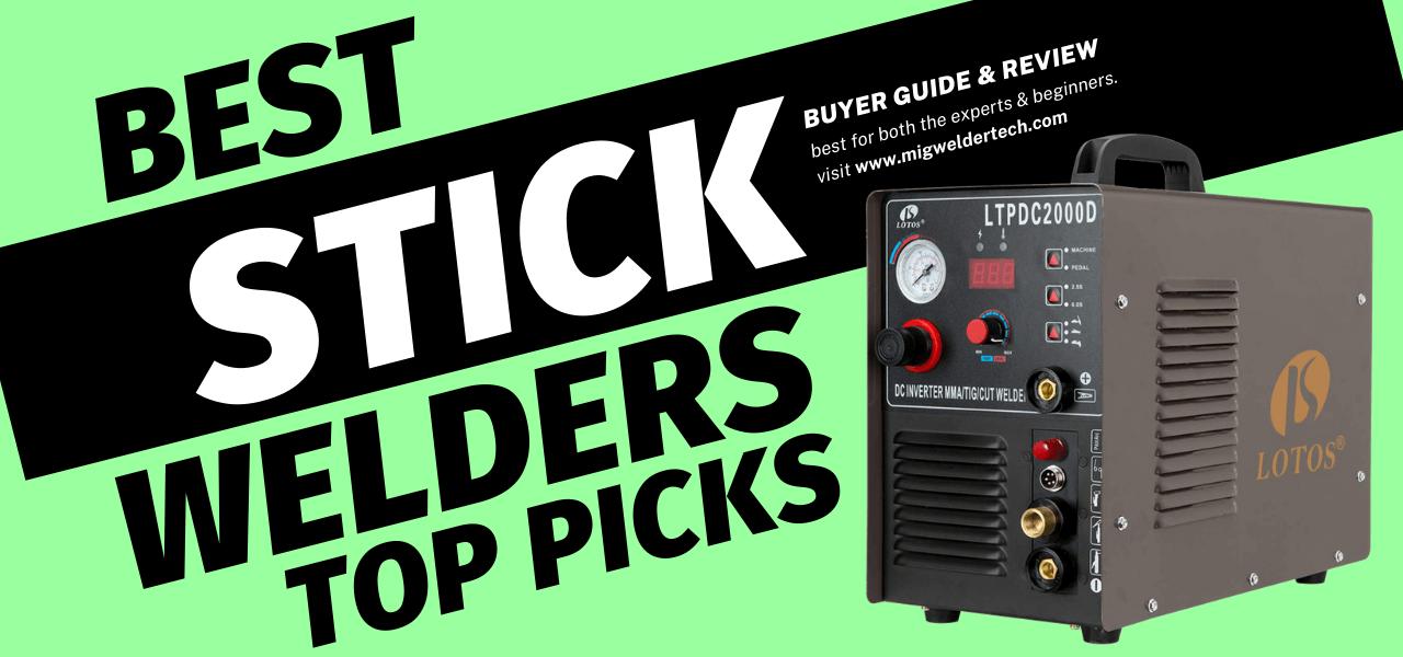 10 Best Stick Welders - Reviews & Buyer Guide