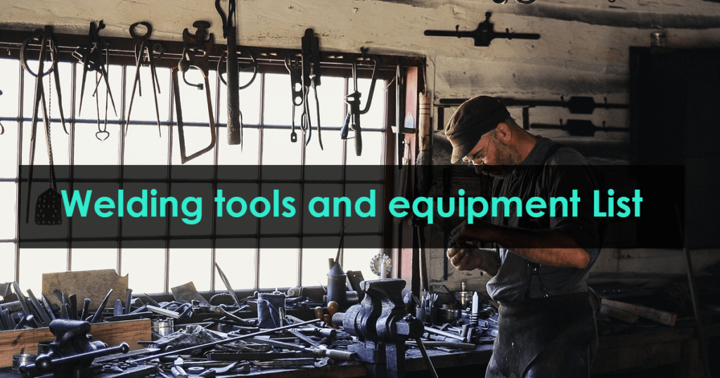 Welding tools and equipment list and Their Uses
